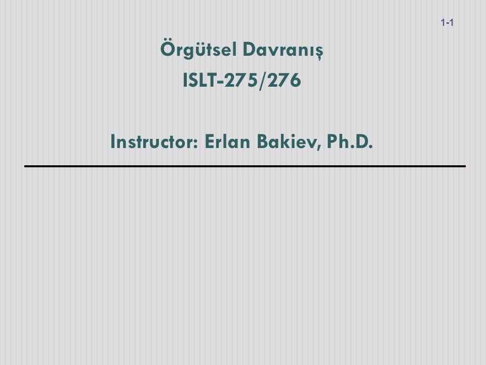 Örgütsel Davranış ISLT-275/276 Instructor: Erlan Bakiev, Ph.D. 1-1