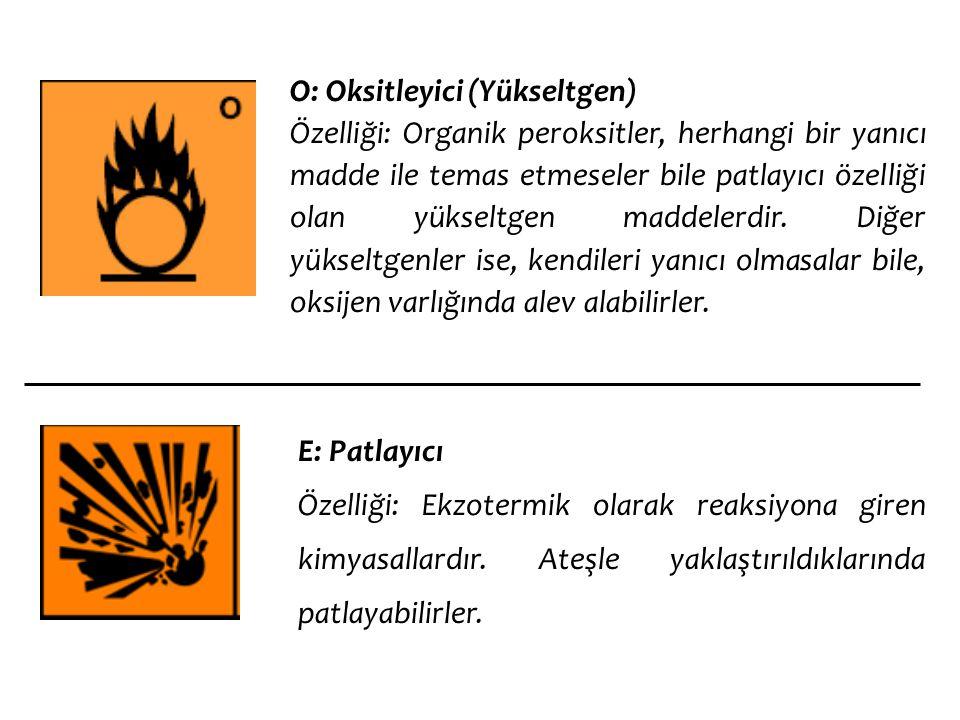 O: Oksitleyici (Yükseltgen) Özelliği: Organik peroksitler, herhangi bir yanıcı madde ile temas etmeseler bile patlayıcı özelliği olan yükseltgen madde