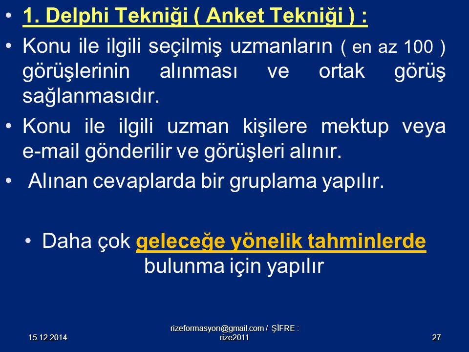 1. Delphi Tekniği ( Anket Tekniği ) : Konu ile ilgili seçilmiş uzmanların ( en az 100 ) görüşlerinin alınması ve ortak görüş sağlanmasıdır. Konu ile i