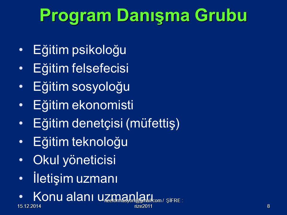 Program Danışma Grubu Eğitim psikoloğu Eğitim felsefecisi Eğitim sosyoloğu Eğitim ekonomisti Eğitim denetçisi (müfettiş) Eğitim teknoloğu Okul yönetic