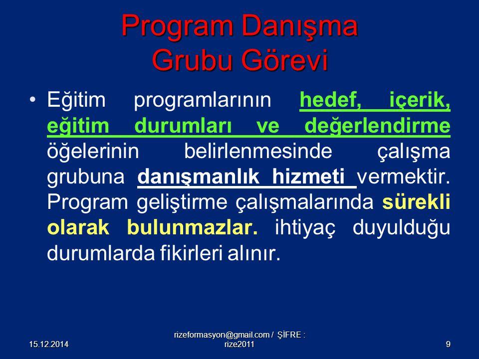 Program Danışma Grubu Görevi Eğitim programlarının hedef, içerik, eğitim durumları ve değerlendirme öğelerinin belirlenmesinde çalışma grubuna danışma