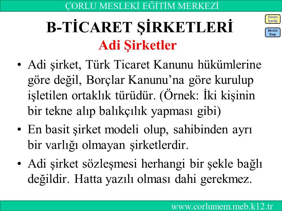 59 B-TİCARET ŞİRKETLERİ Adi Şirketler Adi şirket, Türk Ticaret Kanunu hükümlerine göre değil, Borçlar Kanunu'na göre kurulup işletilen ortaklık türüdü