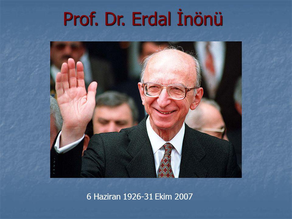 Prof. Dr. Erdal İnönü Prof. Dr. Erdal İnönü 6 Haziran 1926-31 Ekim 2007