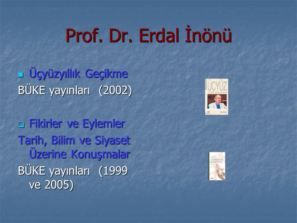 Prof. Dr. Erdal İnönü Üçyüzyıllık Geçikme Üçyüzyıllık Geçikme BÜKE yayınları (2002)  Fikirler ve Eylemler Tarih, Bilim ve Siyaset Üzerine Konuşmalar