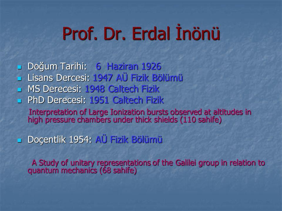 Prof. Dr. Erdal İnönü Doğum Tarihi: 6 Haziran 1926 Doğum Tarihi: 6 Haziran 1926 Lisans Dercesi: 1947 AÜ Fizik Bölümü Lisans Dercesi: 1947 AÜ Fizik Böl