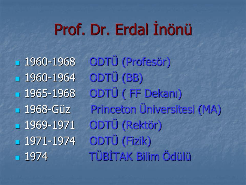 Prof. Dr. Erdal İnönü 1960-1968 ODTÜ (Profesör) 1960-1968 ODTÜ (Profesör) 1960-1964 ODTÜ (BB) 1960-1964 ODTÜ (BB) 1965-1968 ODTÜ ( FF Dekanı) 1965-196