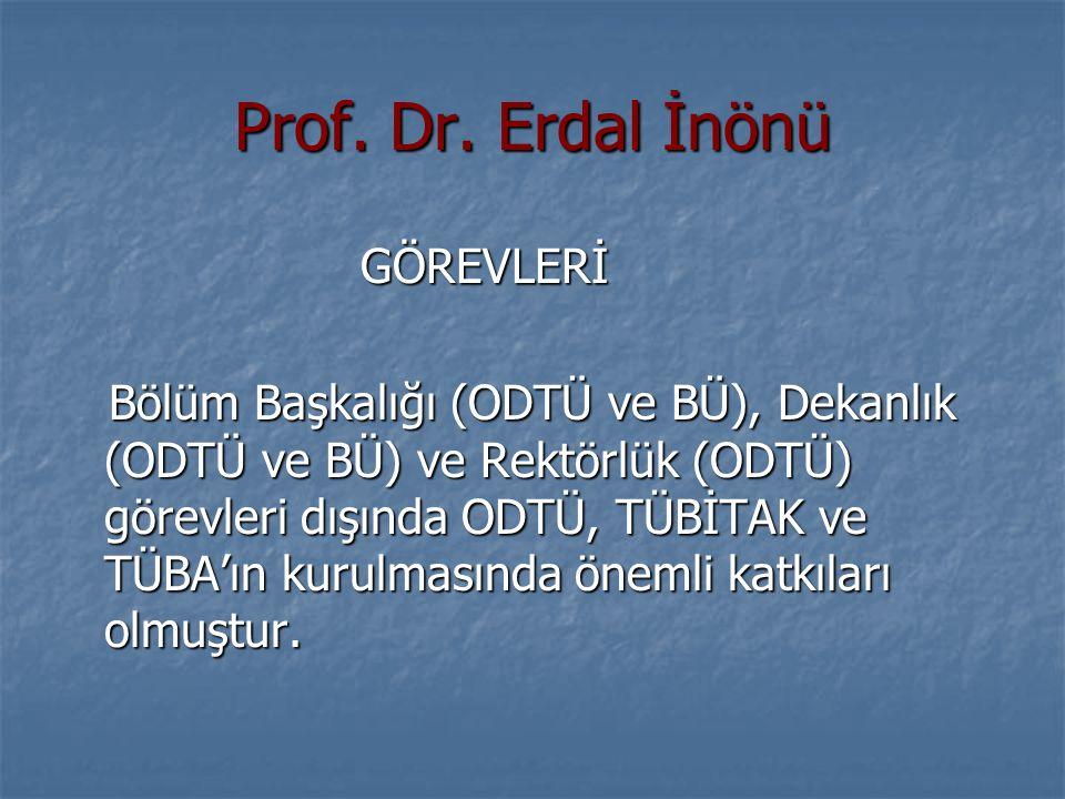 Prof. Dr. Erdal İnönü GÖREVLERİ GÖREVLERİ Bölüm Başkalığı (ODTÜ ve BÜ), Dekanlık (ODTÜ ve BÜ) ve Rektörlük (ODTÜ) görevleri dışında ODTÜ, TÜBİTAK ve T