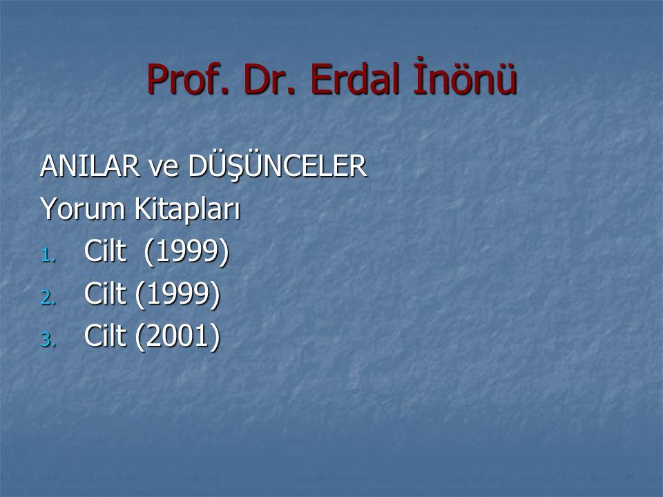 Prof. Dr. Erdal İnönü ANILAR ve DÜŞÜNCELER Yorum Kitapları 1. Cilt (1999) 2. Cilt (1999) 3. Cilt (2001)