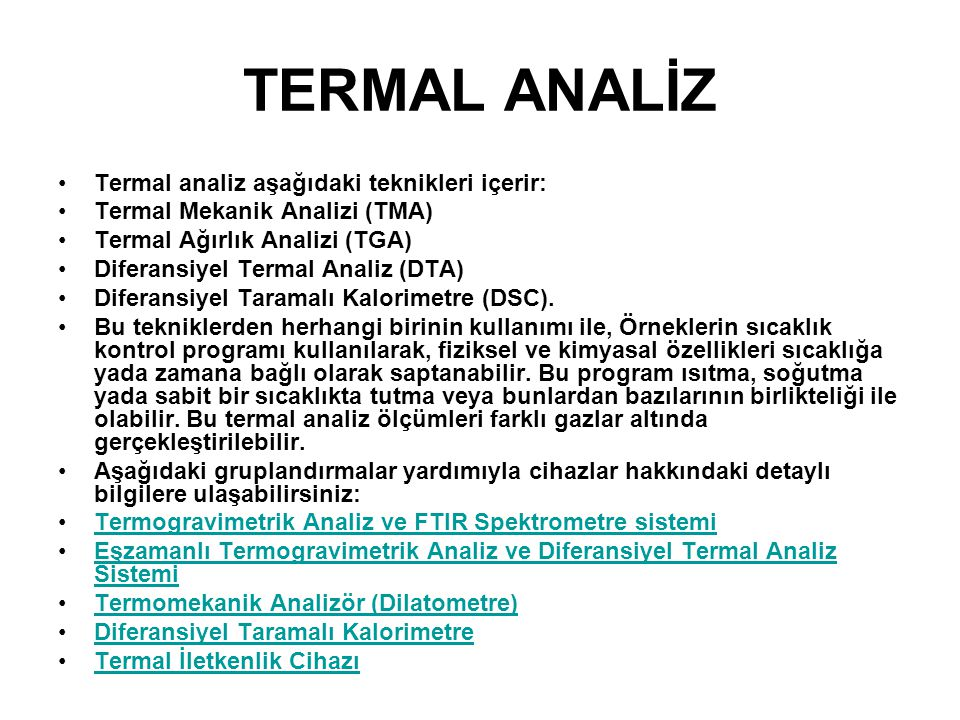 TERMAL ANALİZ Termal analiz aşağıdaki teknikleri içerir: Termal Mekanik Analizi (TMA) Termal Ağırlık Analizi (TGA) Diferansiyel Termal Analiz (DTA) Di