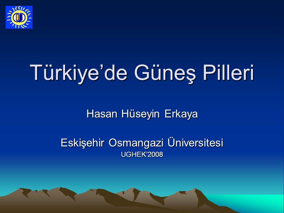 Türkiye'de Güneş Pilleri Hasan Hüseyin Erkaya Eskişehir Osmangazi Üniversitesi UGHEK'2008