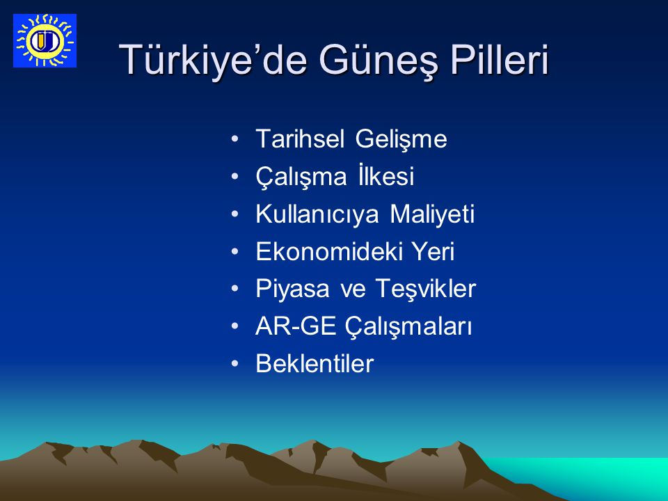 Türkiye'de Güneş Pilleri Tarihsel Gelişme Çalışma İlkesi Kullanıcıya Maliyeti Ekonomideki Yeri Piyasa ve Teşvikler AR-GE Çalışmaları Beklentiler