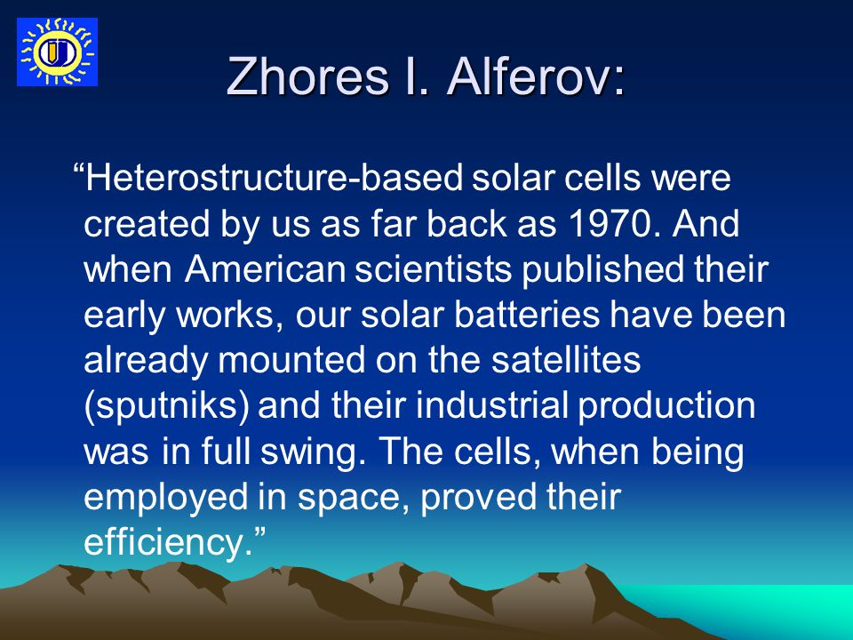 "Zhores I. Alferov: ""Heterostructure-based solar cells were created by us as far back as 1970. And when American scientists published their early works"