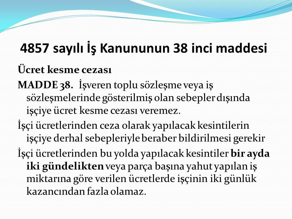 4857 sayılı İş Kanununun 38 inci maddesi Ücret kesme cezası MADDE 38.