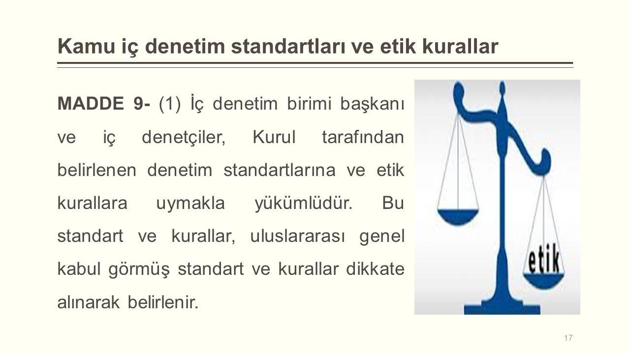Kamu iç denetim standartları ve etik kurallar MADDE 9- (1) İç denetim birimi başkanı ve iç denetçiler, Kurul tarafından belirlenen denetim standartlar