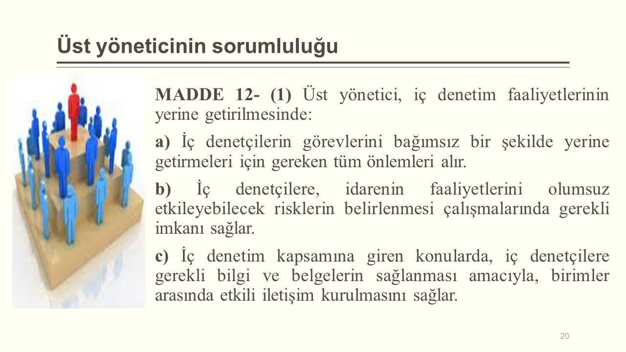 Üst yöneticinin sorumluluğu MADDE 12- (1) Üst yönetici, iç denetim faaliyetlerinin yerine getirilmesinde: a) İç denetçilerin görevlerini bağımsız bir