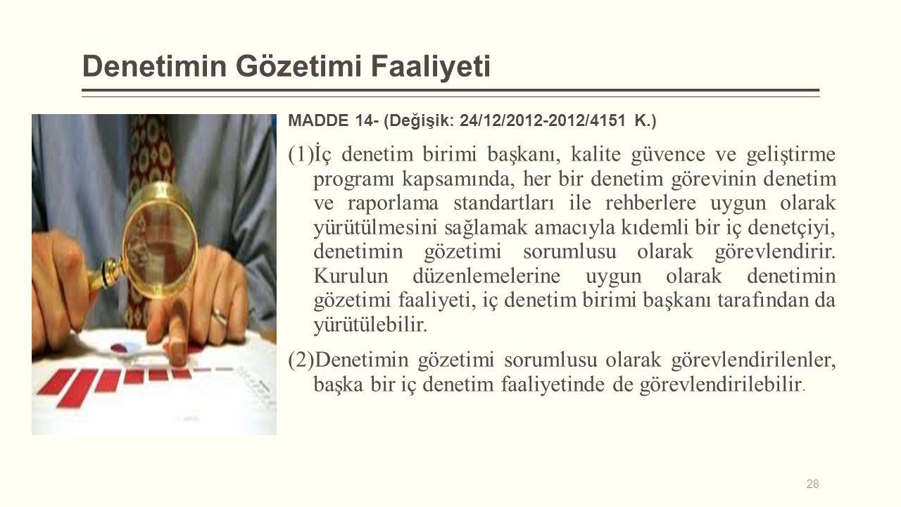 Denetimin Gözetimi Faaliyeti MADDE 14- (Değişik: 24/12/2012-2012/4151 K.) (1)İç denetim birimi başkanı, kalite güvence ve geliştirme programı kapsamın