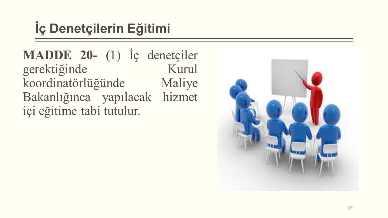 İç Denetçilerin Eğitimi MADDE 20- (1) İç denetçiler gerektiğinde Kurul koordinatörlüğünde Maliye Bakanlığınca yapılacak hizmet içi eğitime tabi tutulu