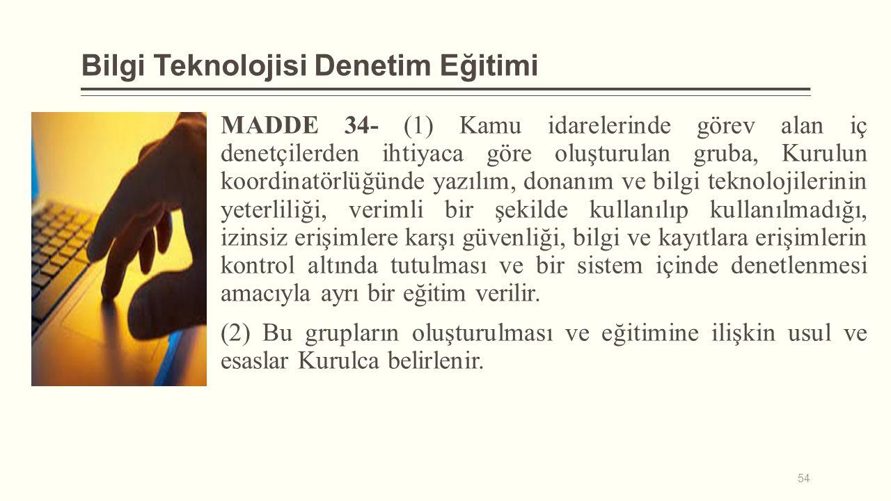 Bilgi Teknolojisi Denetim Eğitimi MADDE 34- (1) Kamu idarelerinde görev alan iç denetçilerden ihtiyaca göre oluşturulan gruba, Kurulun koordinatörlüğü
