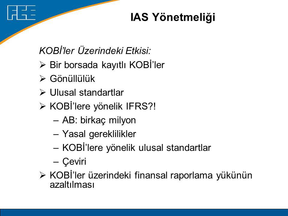 IAS Yönetmeliği KOBİ'ler Üzerindeki Etkisi:  Bir borsada kayıtlı KOBİ'ler  Gönüllülük  Ulusal standartlar  KOBİ'lere yönelik IFRS .