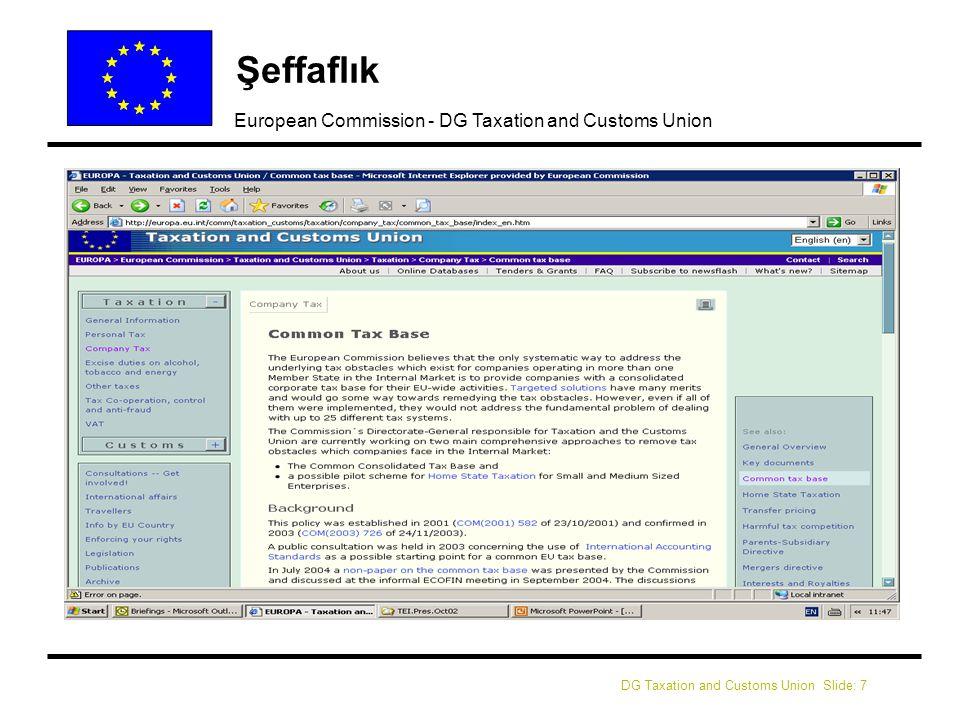 DG Taxation and Customs Union Slide: 8 European Commission - DG Taxation and Customs Union CCCTB WG Çalışma Programı l lGeçici Çalışma Programı mGenel Vergi İlkeleri rGenel ekonomik ve vergi muhasebesi ilkeleri mVergi Matrahının Geleneksel Yapısal Unsurları r Amortisman, karşılıklar/yedekler, gelirin tanımı, vs.