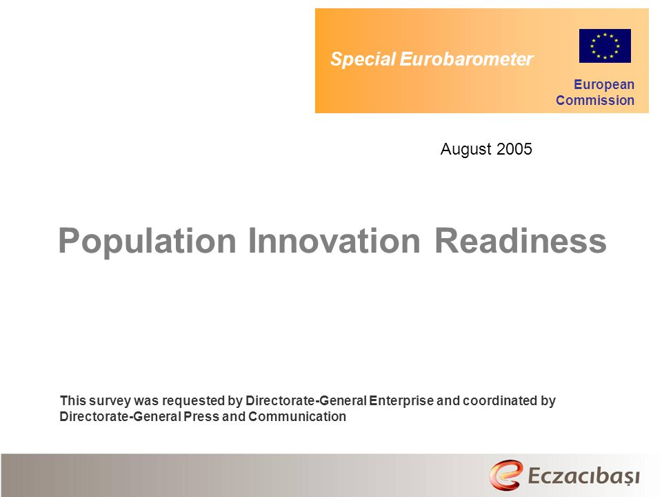 Population Innovation Readiness This survey was requested by Directorate-General Enterprise and coordinated by Directorate-General Press and Communica