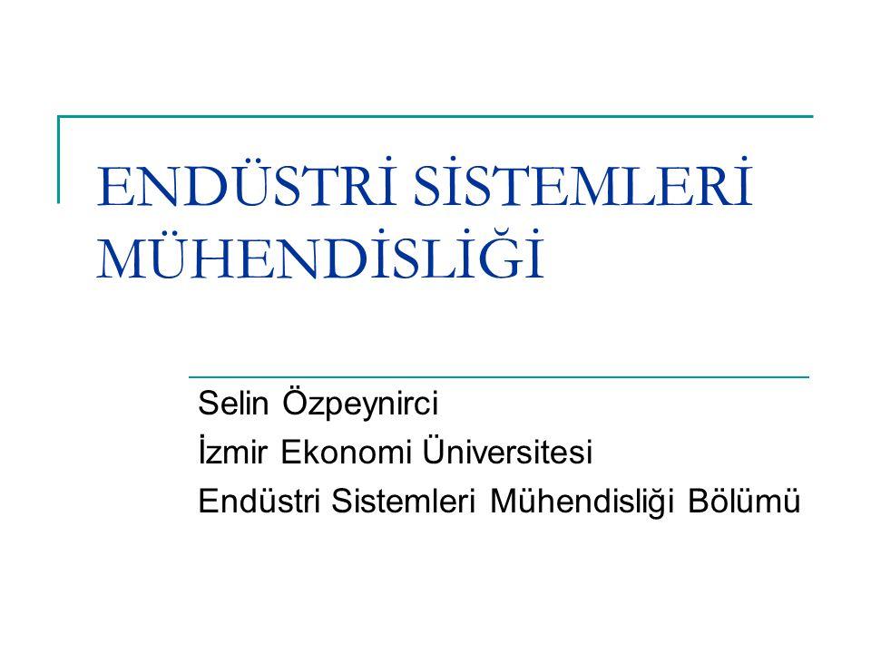 ENDÜSTRİ SİSTEMLERİ MÜHENDİSLİĞİ Selin Özpeynirci İzmir Ekonomi Üniversitesi Endüstri Sistemleri Mühendisliği Bölümü