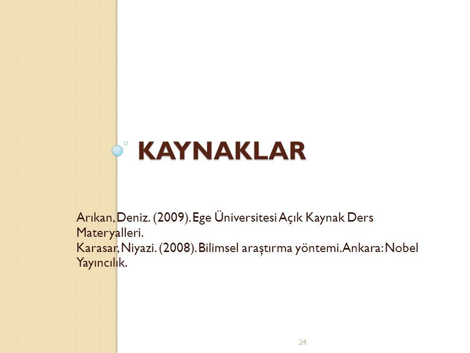 Arıkan, Deniz. (2009). Ege Üniversitesi Açık Kaynak Ders Materyalleri. Karasar, Niyazi. (2008). Bilimsel araştırma yöntemi. Ankara: Nobel Yayıncılık.