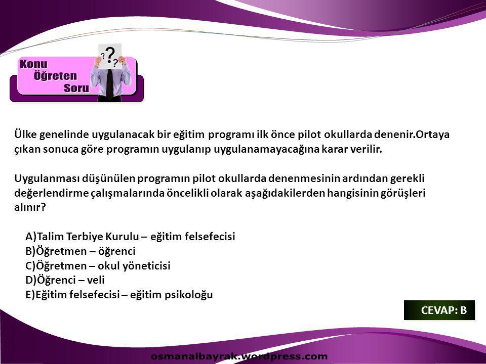 CEVAP: B CEVAP: B Ülke genelinde uygulanacak bir eğitim programı ilk önce pilot okullarda denenir.Ortaya çıkan sonuca göre programın uygulanıp uygulanamayacağına karar verilir.