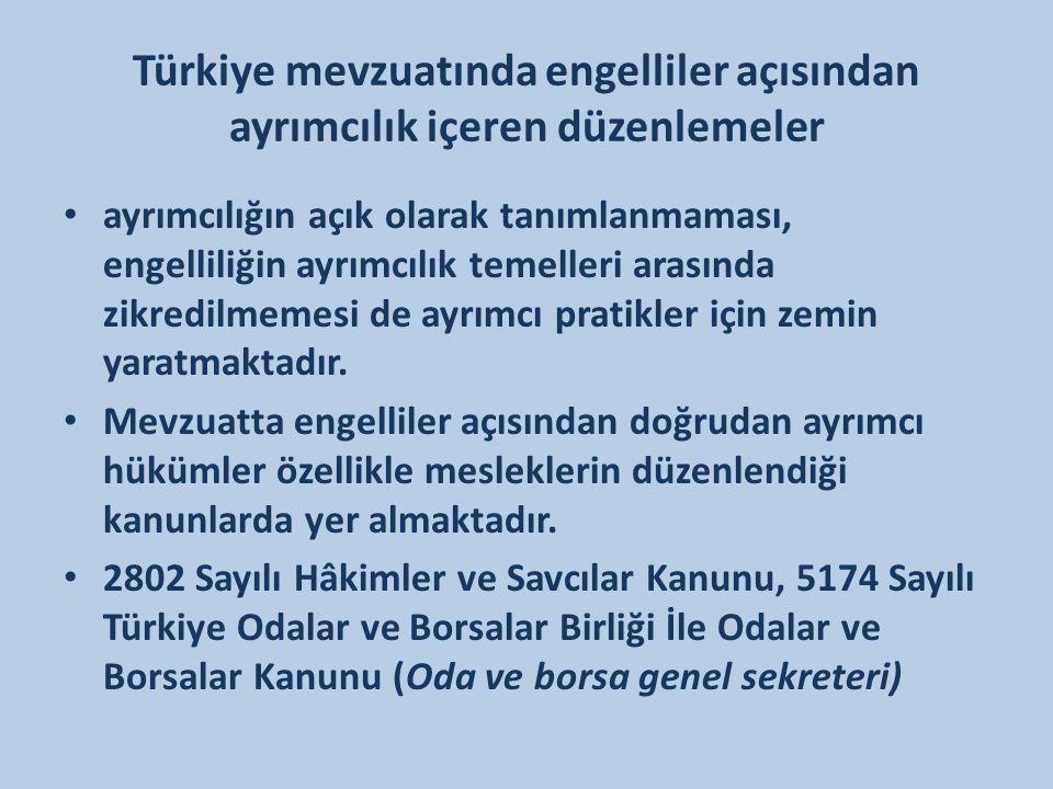 Türkiye mevzuatında engelliler açısından ayrımcılık içeren düzenlemeler ayrımcılığın açık olarak tanımlanmaması, engelliliğin ayrımcılık temelleri ara
