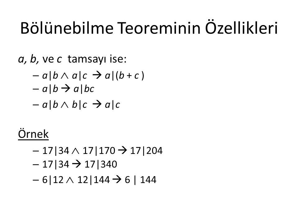 Bölünebilme Teoreminin Özellikleri a, b, ve c tamsayı ise: – a b  a c  a (b + c ) – a b  a bc – a b  b c  a c Örnek – 17 34  17 170  17 204 – 1