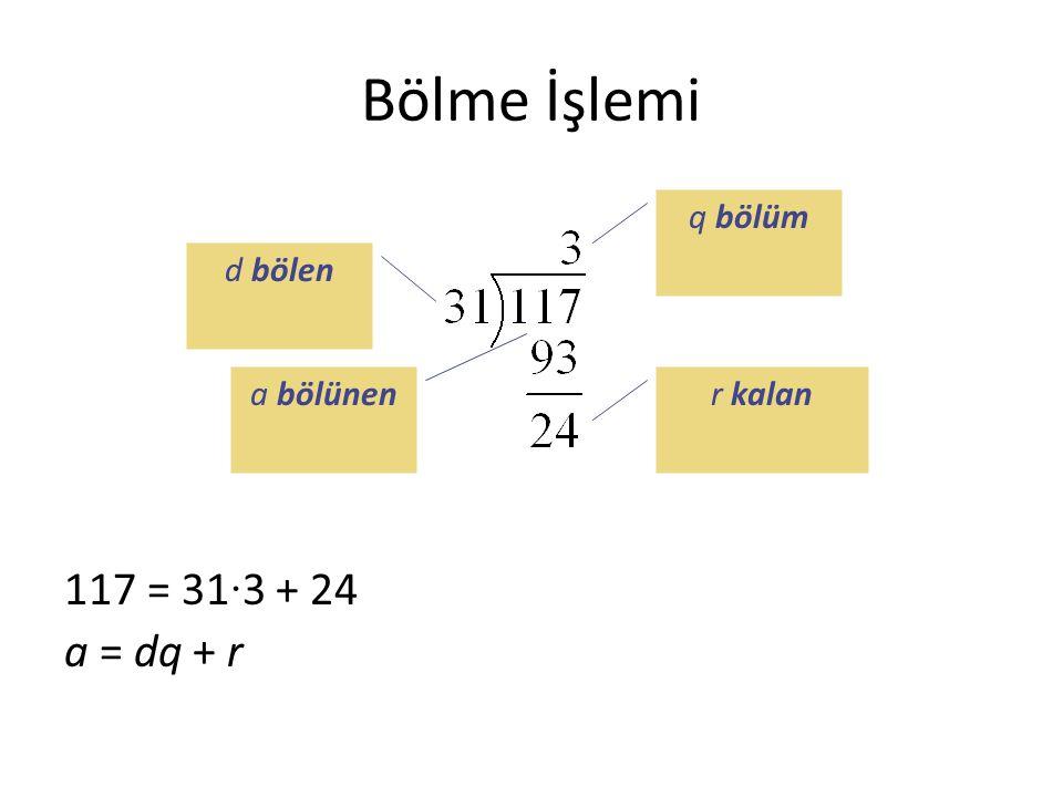 Bölme İşlemi 117 = 31 · 3 + 24 a = dq + r q bölüm r kalan d bölen a bölünen