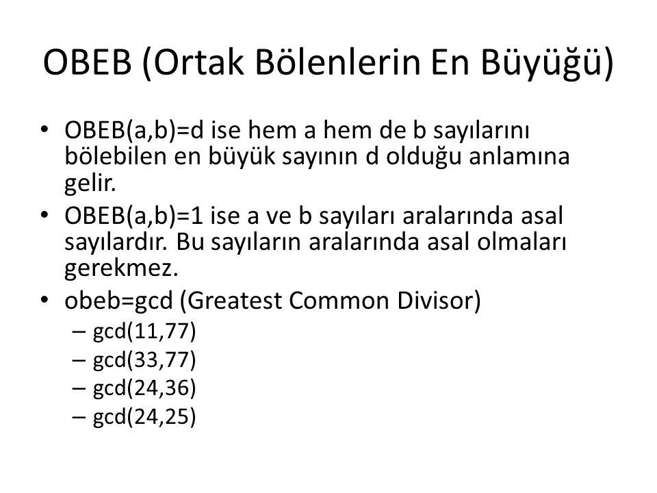 OBEB (Ortak Bölenlerin En Büyüğü) OBEB(a,b)=d ise hem a hem de b sayılarını bölebilen en büyük sayının d olduğu anlamına gelir. OBEB(a,b)=1 ise a ve b