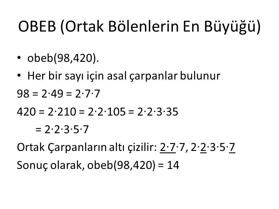 OBEB (Ortak Bölenlerin En Büyüğü) obeb(98,420). Her bir sayı için asal çarpanlar bulunur 98 = 2 · 49 = 2 · 7 · 7 420 = 2 · 210 = 2 · 2 · 105 = 2 · 2 ·