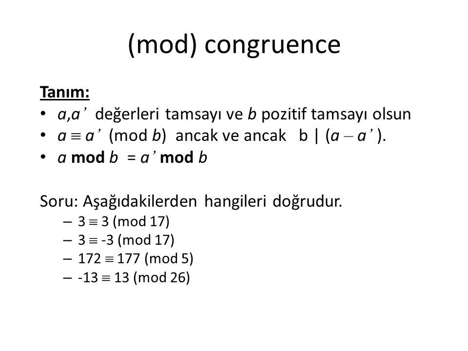 (mod) congruence Tanım: a,a ' değerleri tamsayı ve b pozitif tamsayı olsun a  a ' (mod b) ancak ve ancak b   (a – a ' ). a mod b = a ' mod b Soru: Aş