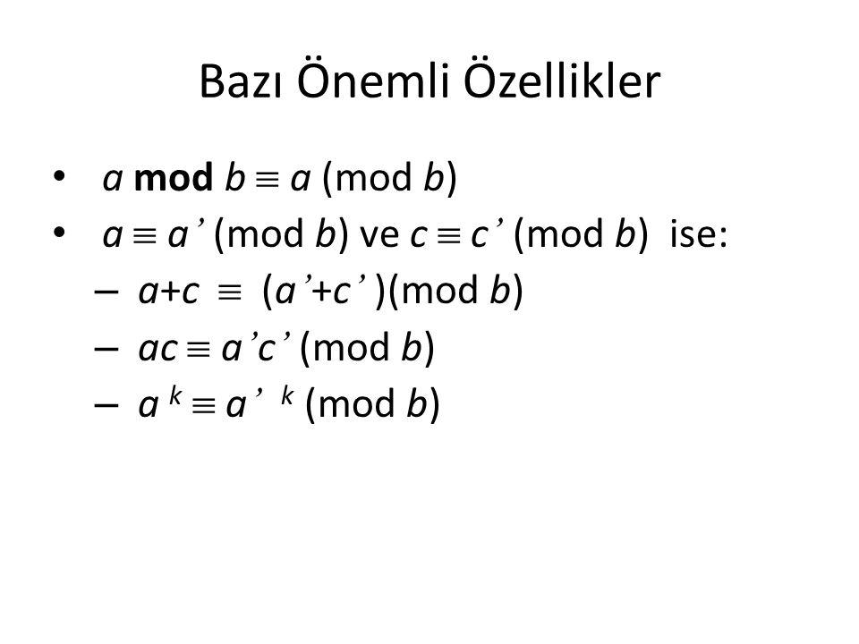 Bazı Önemli Özellikler a mod b  a (mod b) a  a ' (mod b) ve c  c ' (mod b) ise: – a+c  (a ' +c ' )(mod b) – ac  a ' c ' (mod b) – a k  a ' k (mo