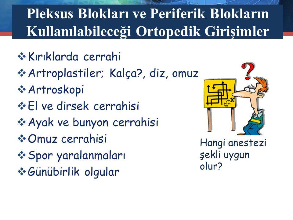 Pleksus Blokları ve Periferik Blokların Kullanılabileceği Ortopedik Girişimler  Kırıklarda cerrahi  Artroplastiler; Kalça?, diz, omuz  Artroskopi 