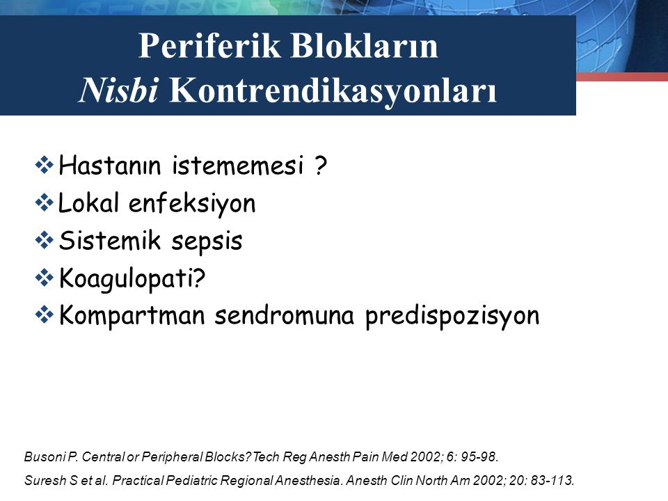 Periferik Blokların Nisbi Kontrendikasyonları  Hastanın istememesi ?  Lokal enfeksiyon  Sistemik sepsis  Koagulopati?  Kompartman sendromuna pred