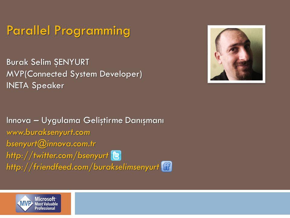 Parallel Programming Burak Selim ŞENYURT MVP(Connected System Developer) INETA Speaker Innova – Uygulama Geliştirme Danışmanı www.buraksenyurt.combsenyurt@innova.com.trhttp://twitter.com/bsenyurthttp://friendfeed.com/burakselimsenyurt