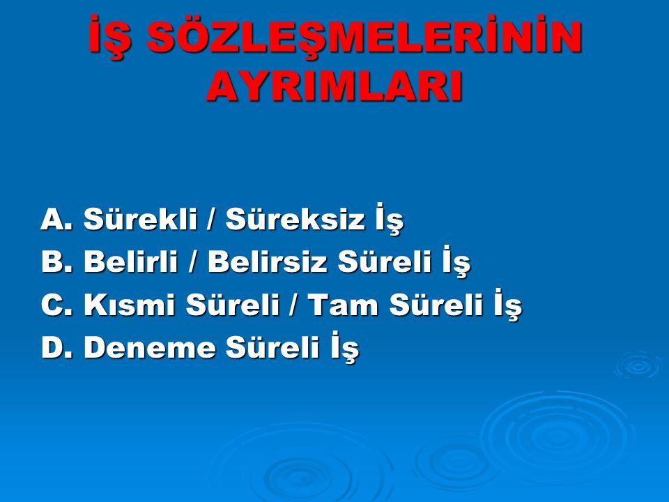 İŞ SÖZLEŞMELERİNİN AYRIMLARI A.Sürekli / Süreksiz İş B.