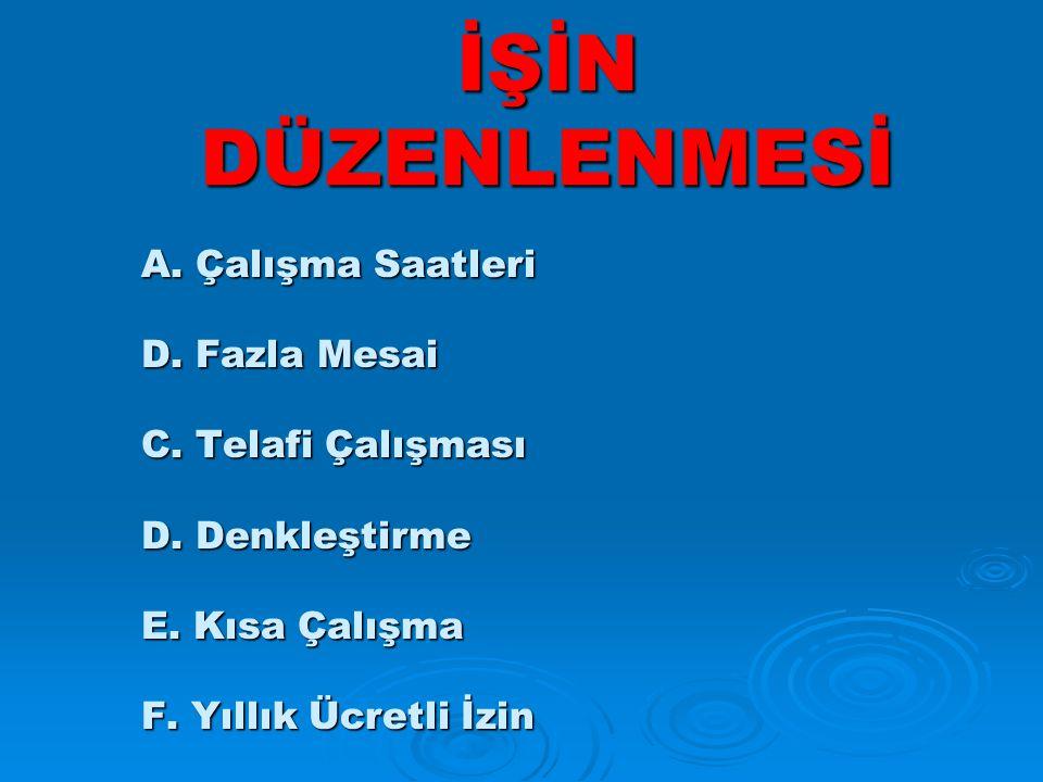 İŞİN DÜZENLENMESİ A.Çalışma Saatleri D. Fazla Mesai C.