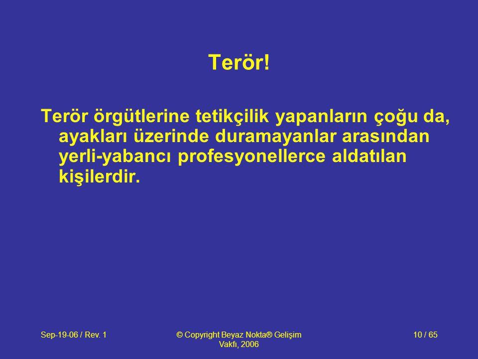 Sep-19-06 / Rev. 1© Copyright Beyaz Nokta® Gelişim Vakfı, 2006 10 / 65 Terör.