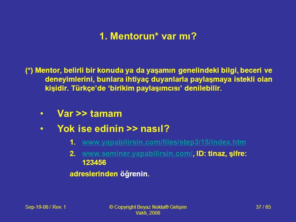 Sep-19-06 / Rev. 1© Copyright Beyaz Nokta® Gelişim Vakfı, 2006 37 / 65 1. Mentorun* var mı? (*) Mentor, belirli bir konuda ya da yaşamın genelindeki b
