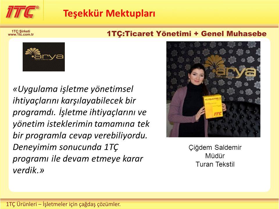Teşekkür Mektupları Çiğdem Saldemir Müdür Turan Tekstil «Uygulama işletme yönetimsel ihtiyaçlarını karşılayabilecek bir programdı.