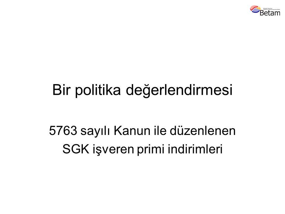 Bir politika değerlendirmesi 5763 sayılı Kanun ile düzenlenen SGK işveren primi indirimleri