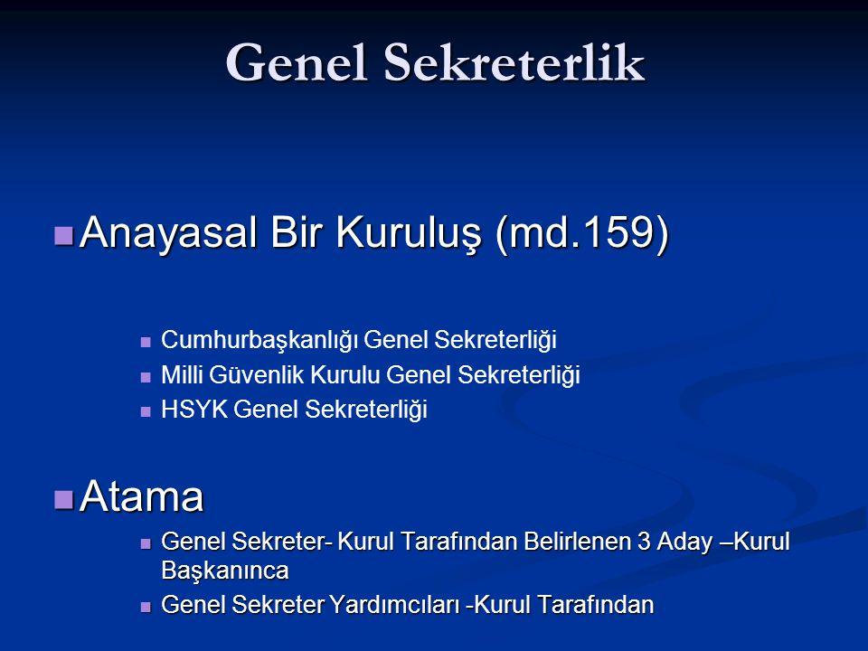 Genel Sekreterlik Anayasal Bir Kuruluş (md.159) Anayasal Bir Kuruluş (md.159) Cumhurbaşkanlığı Genel Sekreterliği Milli Güvenlik Kurulu Genel Sekreter
