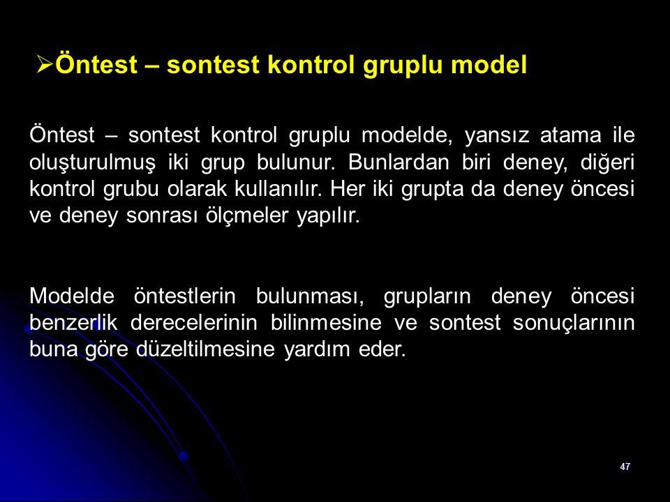 47  Öntest – sontest kontrol gruplu model Öntest – sontest kontrol gruplu modelde, yansız atama ile oluşturulmuş iki grup bulunur. Bunlardan biri den