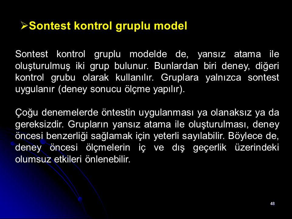 48  Sontest kontrol gruplu model Sontest kontrol gruplu modelde de, yansız atama ile oluşturulmuş iki grup bulunur. Bunlardan biri deney, diğeri kont