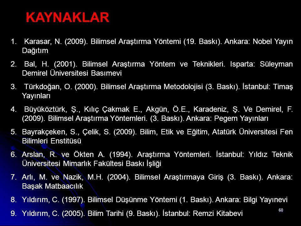 60 KAYNAKLAR 1. Karasar, N. (2009). Bilimsel Araştırma Yöntemi (19. Baskı). Ankara: Nobel Yayın Dağıtım 2. Bal, H. (2001). Bilimsel Araştırma Yöntem v