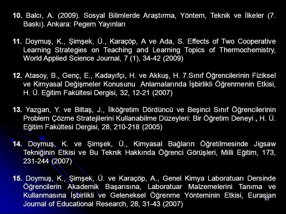 61 10. Balcı, A. (2009). Sosyal Bilimlerde Araştırma, Yöntem, Teknik ve İlkeler (7. Baskı). Ankara: Pegem Yayınları 11. Doymuş, K., Şimşek, Ü., Karaçö