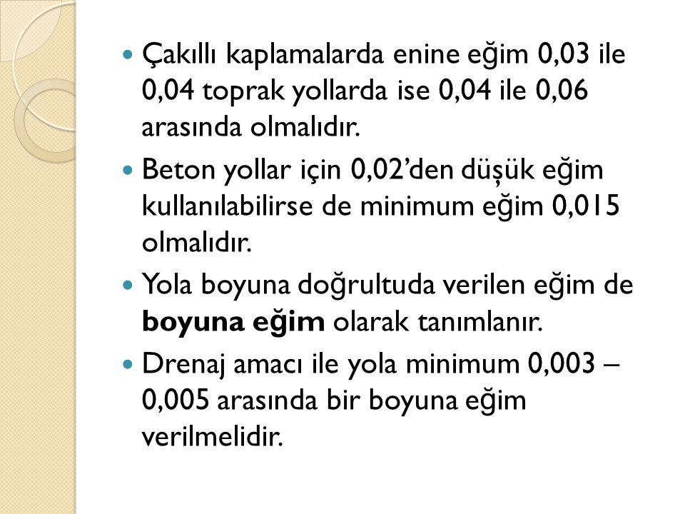 Çakıllı kaplamalarda enine e ğ im 0,03 ile 0,04 toprak yollarda ise 0,04 ile 0,06 arasında olmalıdır. Beton yollar için 0,02'den düşük e ğ im kullanıl